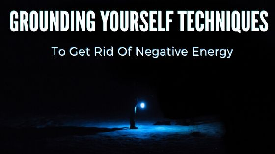 Grounding-Yourself-Techniques-To-Get-Rid-Of-Negative-Energy