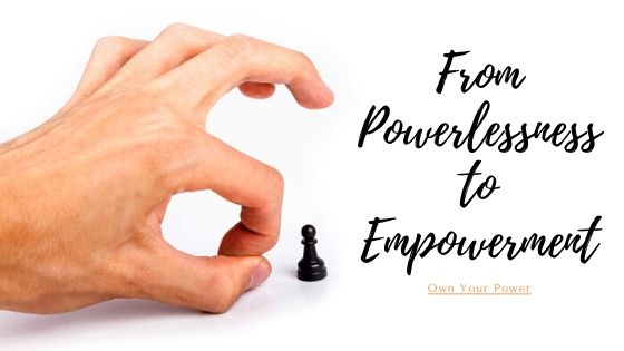 How-To-Get-From-Powerlessness-to-Empowerment-Own-Your-Power