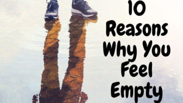 10 Reasons Why You Feel Empty